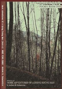 http://www.lulu.com/shop/andrew-h-kuharevicz/book-a-more-adventures-of-a-dying-young-man/paperback/product-21721475.html